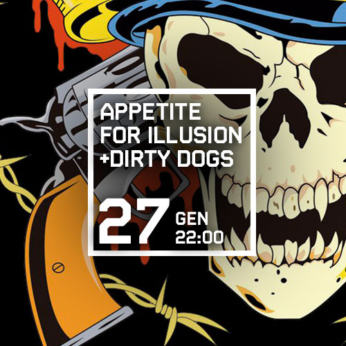 APPETITE FOR ILLUSION + DIRTY DOGS